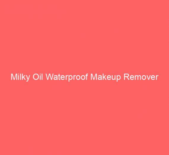 Milky Oil Waterproof Makeup Remover