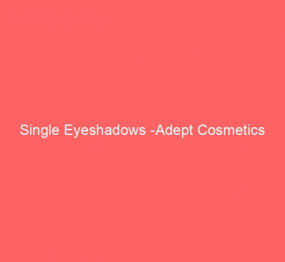 Single Eyeshadows -Adept Cosmetics