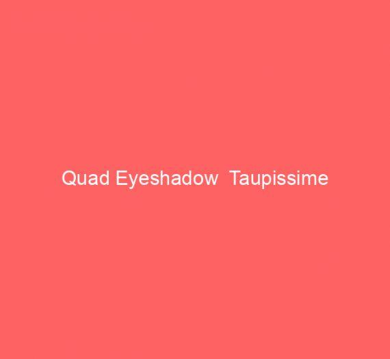 Quad Eyeshadow  Taupissime