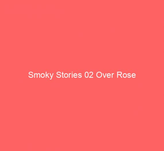 Smoky Stories 02 Over Rose