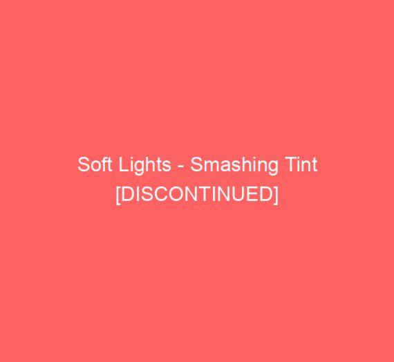 Soft Lights – Smashing Tint [DISCONTINUED]