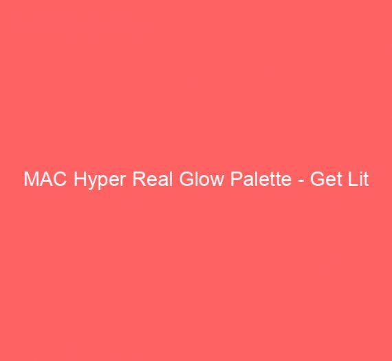 MAC Hyper Real Glow Palette – Get Lit